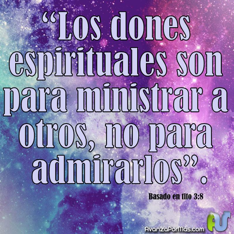 Los dones espirituales son para ministrar a otros, no para admirarlos.